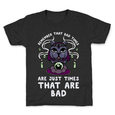 Remember That Bad Times are Just Times That Are Bad Katrina Kids T-Shirt