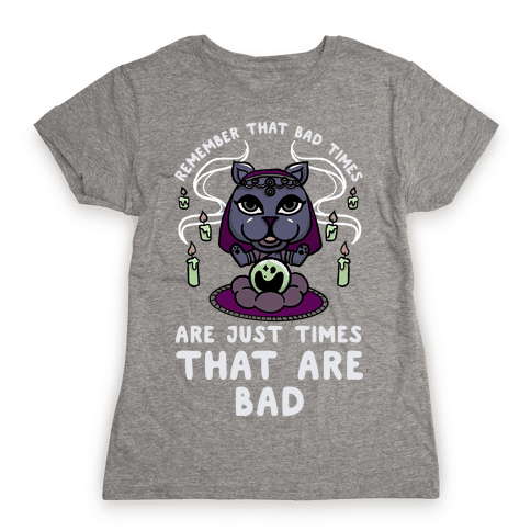Remember That Bad Times are Just Times That Are Bad Katrina Womens T-Shirt