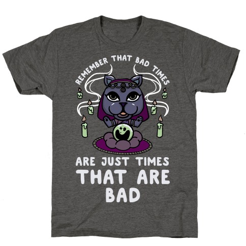Remember That Bad Times are Just Times That Are Bad Katrina T-Shirt