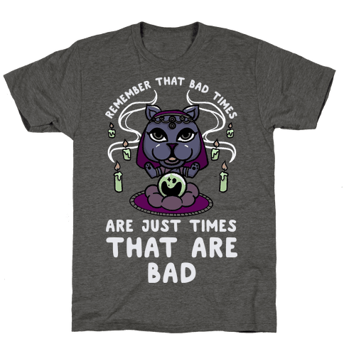 Remember That Bad Times are Just Times That Are Bad Katrina Mens/Unisex T-Shirt