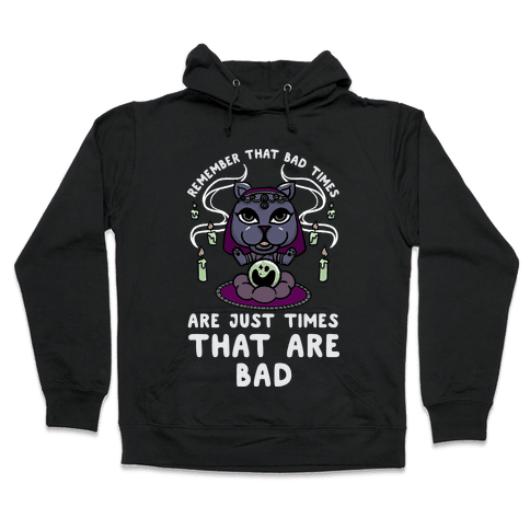 Remember That Bad Times are Just Times That Are Bad Katrina Hooded Sweatshirt