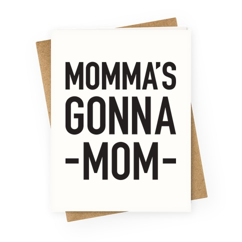Momma's Gonna Mom Greeting Card