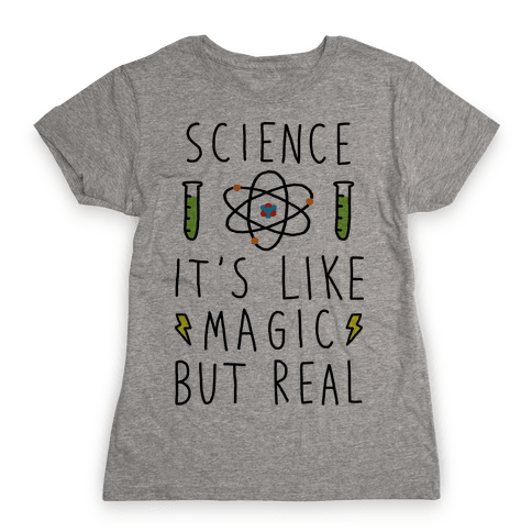 Science It's Like Magic But Real Womens T-Shirt