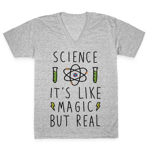 Science It's Like Magic But Real V-Neck Tee Shirt