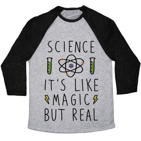 Science It's Like Magic But Real Baseball Tee