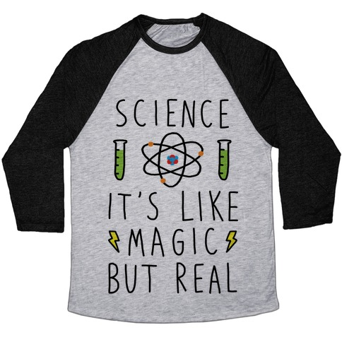 Science It's Like Magic But Real Baseball Tee