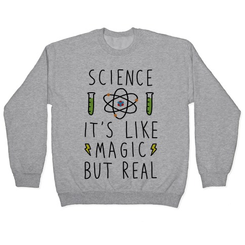 Science It's Like Magic But Real Pullover