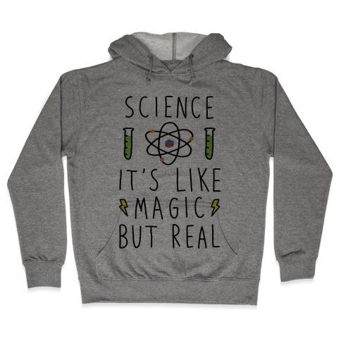Science It's Like Magic But Real Hooded Sweatshirt