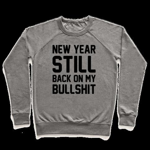 New Year Still Back On My Bullshit Pullover