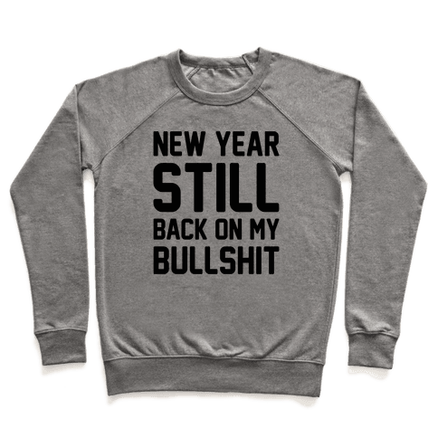 New Year Still Back On My Bullshit Pullover