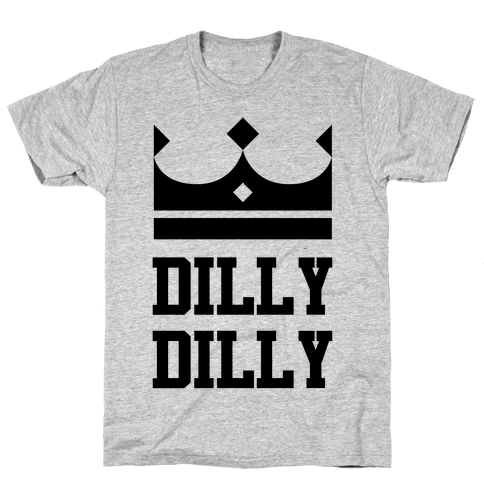 Dilly Dilly Mens T-Shirt