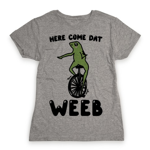 Here Come Dat Weeb Womens T-Shirt