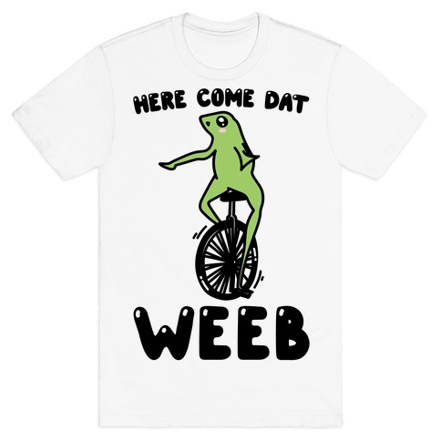 Here Come Dat Weeb T-Shirt