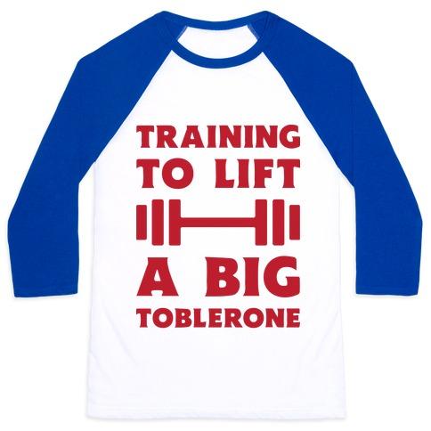 Training To Lift A Big Toblerone Baseball Tee