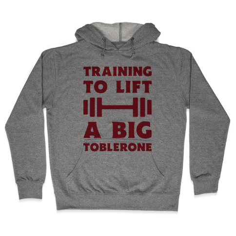 Training To Lift A Big Toblerone Hooded Sweatshirt