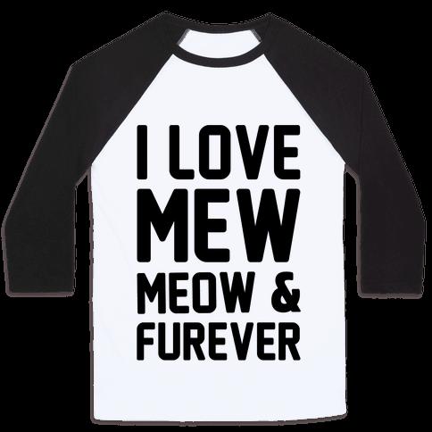 I Love Mew Meow & Furever Parody Baseball Tee