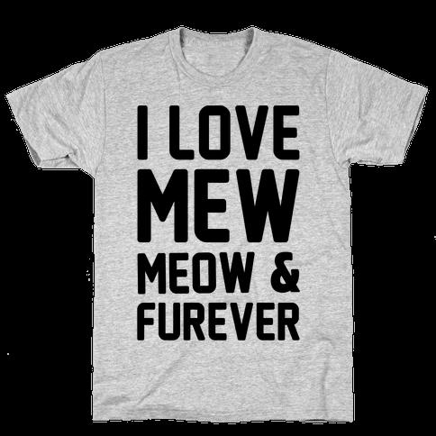 I Love Mew Meow & Furever Parody Mens T-Shirt