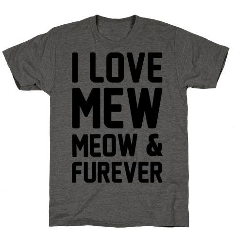 I Love Mew Meow & Furever Parody T-Shirt