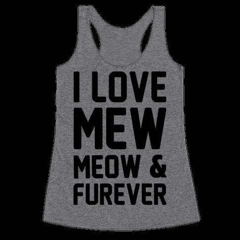 I Love Mew Meow & Furever Parody Racerback Tank Top