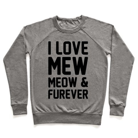 I Love Mew Meow & Furever Parody Pullover
