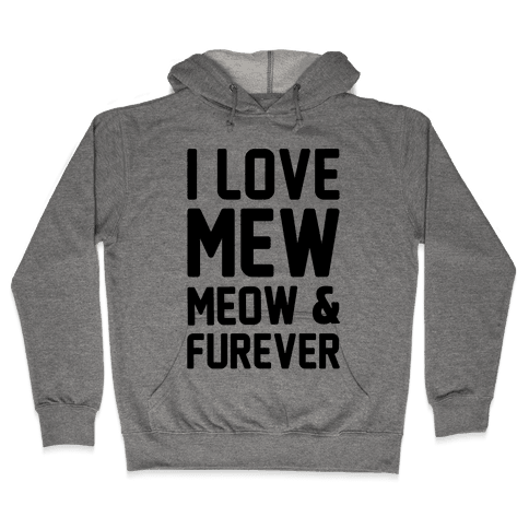 I Love Mew Meow & Furever Parody Hooded Sweatshirt