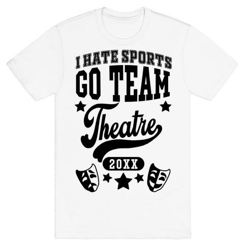 I Hate Sports Go Team Theatre T-Shirt