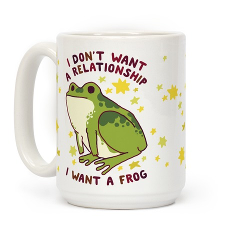 I Don't Want a Relationship I Want a Frog Coffee Mug