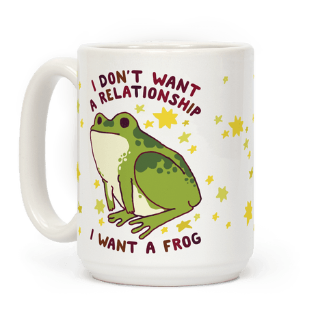 I Don't Want a Relationship I Want a Frog Coffee Mug