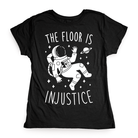 The Floor Is Injustice Womens T-Shirt