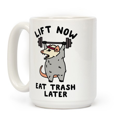 Lift Now Eat Trash Later Coffee Mug