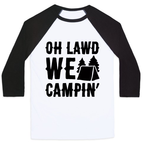 Oh Lawd We Campin'  Baseball Tee