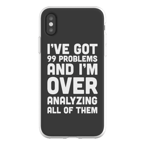 I've Got 99 Problems And I'm Overanalyzing All Of Them Phone Flexi-Case