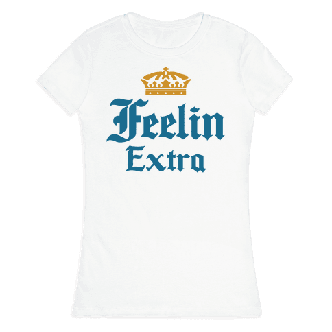 Feelin Extra Corona Parody Womens T-Shirt