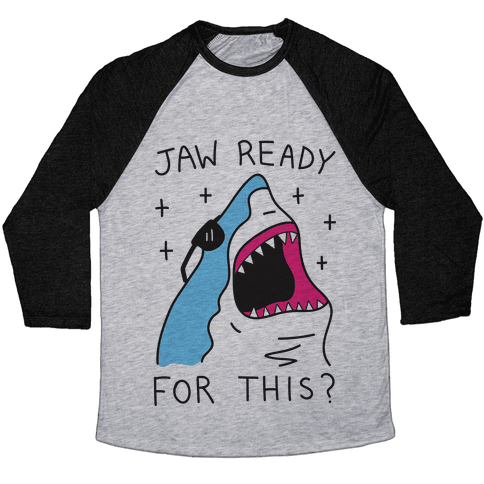 Jaw Ready For This? Shark Baseball Tee