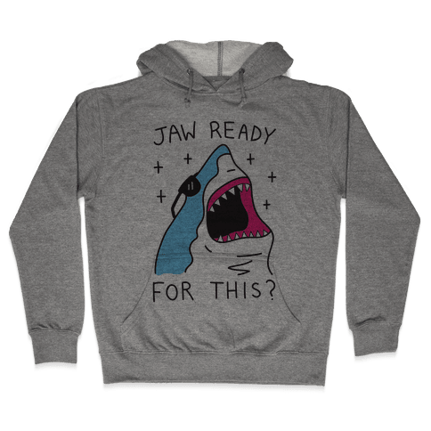 Jaw Ready For This? Shark Hooded Sweatshirt