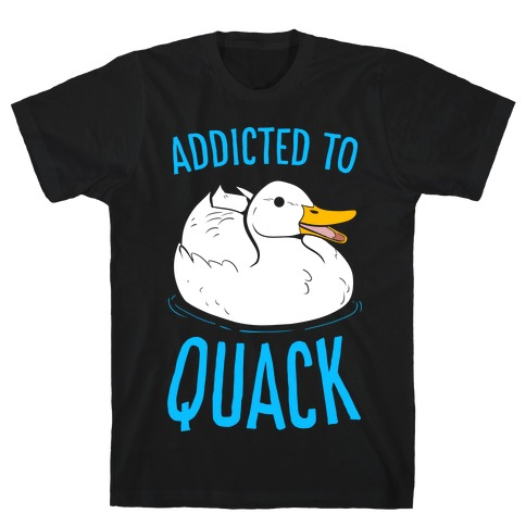 Addicted to Quack T-Shirt