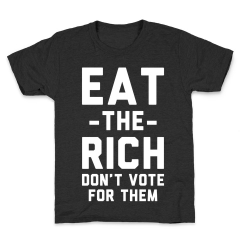 Eat the Rich Don't Vote For Them Kids T-Shirt