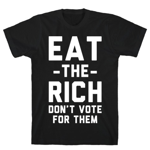 Eat the Rich Don't Vote For Them T-Shirt