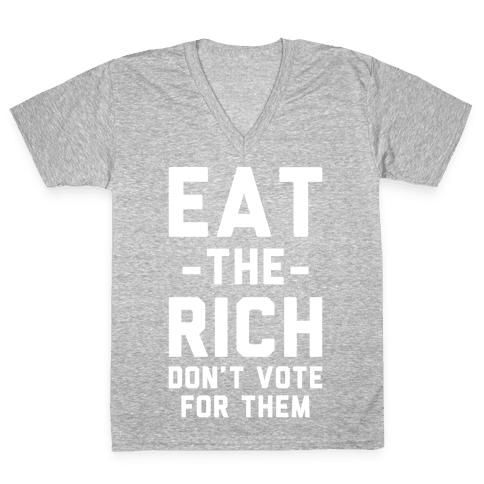 Eat the Rich Don't Vote For Them V-Neck Tee Shirt