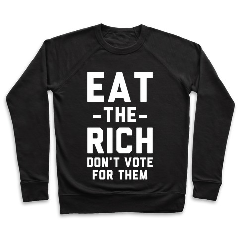 Eat the Rich Don't Vote For Them Pullover