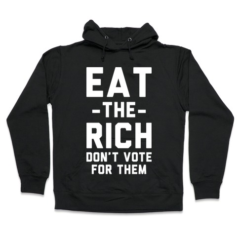 Eat the Rich Don't Vote For Them Hooded Sweatshirt