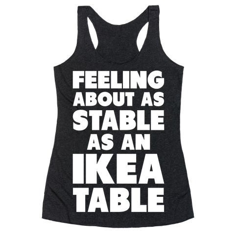 Feeling About as Stable as an Ikea table Racerback Tank Top