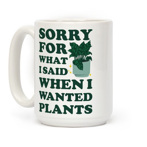 Sorry For What I Said When I Wanted Plants Coffee Mug