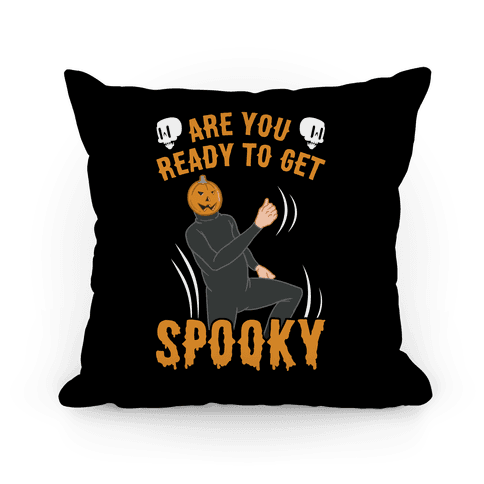 Are You Ready To Get Spooky? Pillow