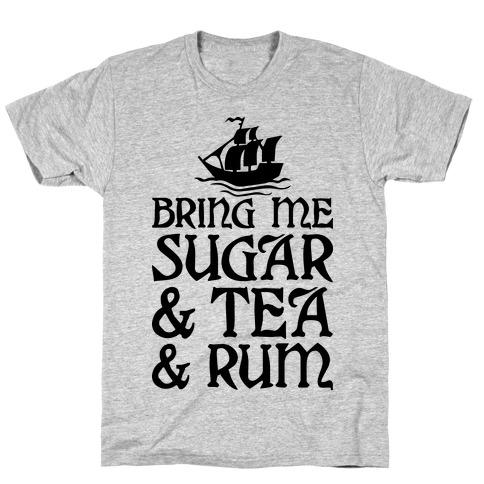 Bring Me Sugar And Tea And Rum T-Shirt