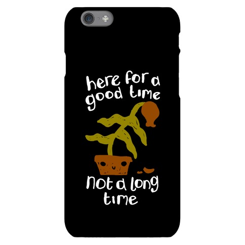 Here for a Good Time Dying Plant Phone Case