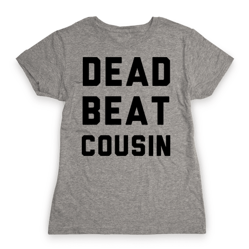 Dead Beat Cousin Womens T-Shirt