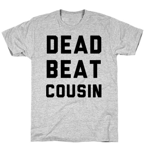 Dead Beat Cousin Mens T-Shirt