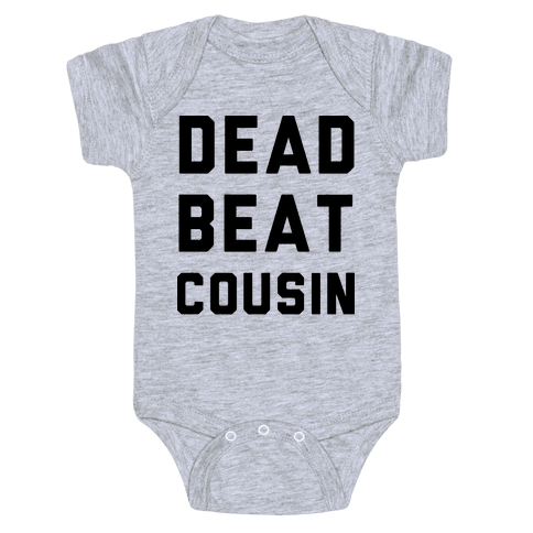 Dead Beat Cousin Baby Onesy