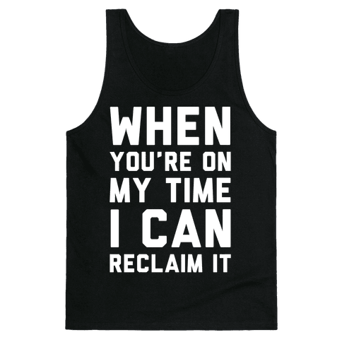 When You're On My Time I Can Reclaim It White Print Tank Top